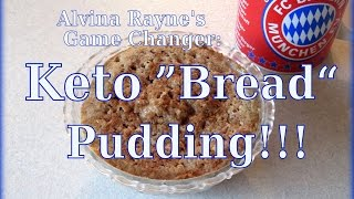 KETO BREAD PUDDING! - ALVINA RAYNE'S GAME CHANGER RECIPE! LOW CARB