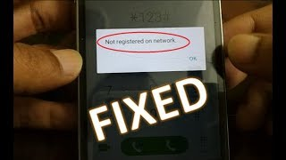 Fix not registered on network any android smartphone and Samsung s8
