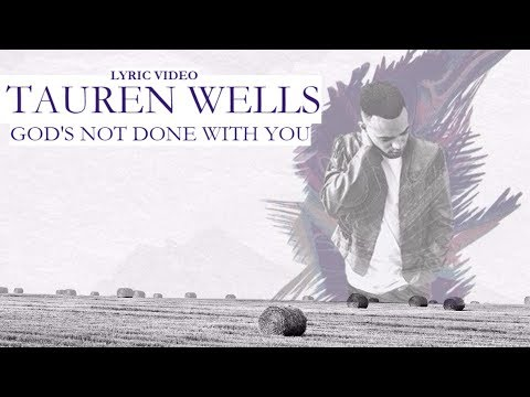 Tauren Wells - God's not done with you [Lyrics] Mp3