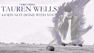 Tauren Wells - God's not done with you [Lyrics]