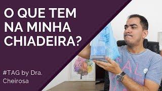 TAG | O QUE TEM NA MINHA CHIADEIRA? by Dra. Cheirosa
