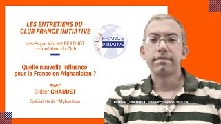 Les Entretiens du CFI : la nouvelle influence de la France en Afghanistan avec Didier CHAUDET
