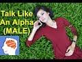 How To TALK Like An Alpha (MALE)