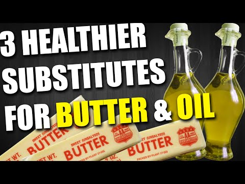 3 LOWER CALORIE SUBSTITUTES FOR BUTTER & OIL