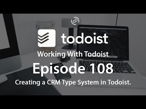 Working With Todoist | Ep 108 | Creating A CRM Type System