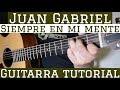 Siempre En Mi Mente - Tutorial de Guitarra ( Juan Gabriel ) Para Principiantes