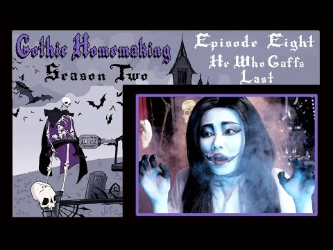 Gothic Homemaking Episode 8- He Who Gaffs Last