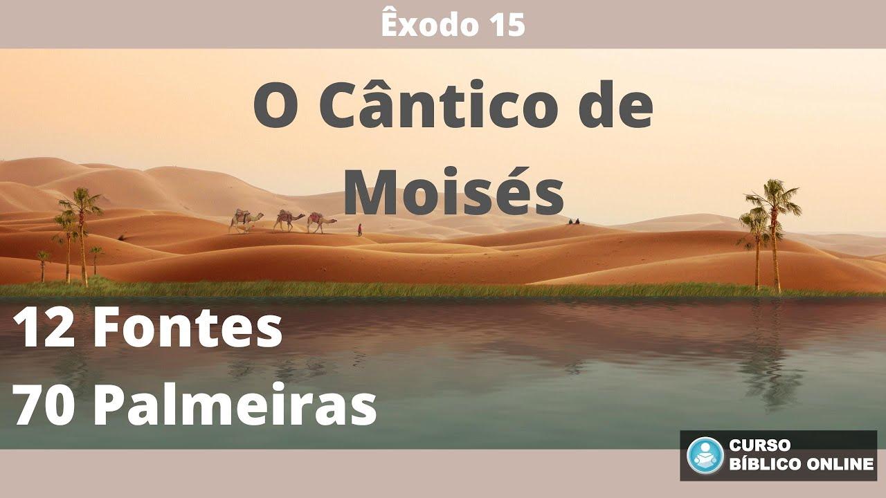 Êxodo 15 - O Cântico de Moisés - 12 Fontes e 70 Palmeiras