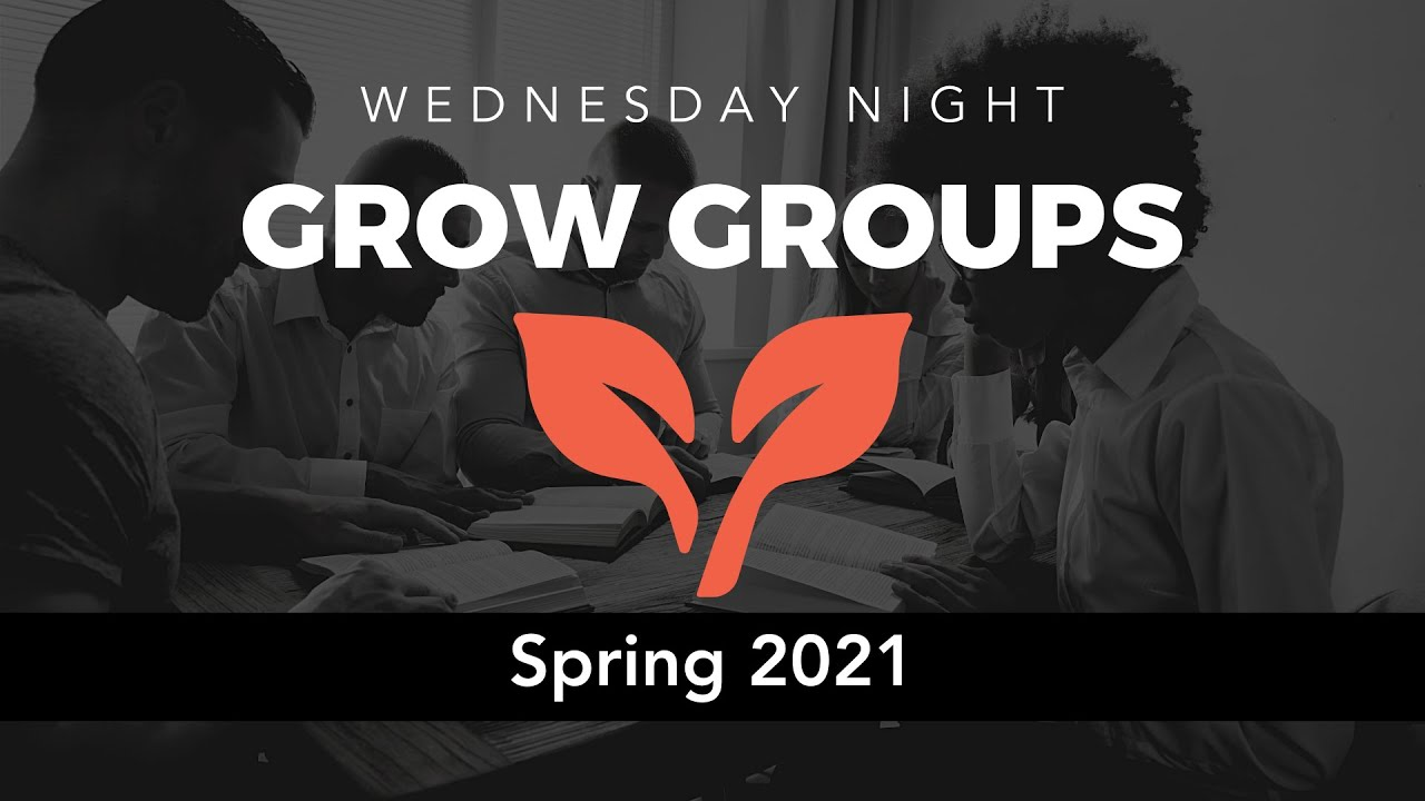 Our New Wednesday Grow Groups (Spring 2021)