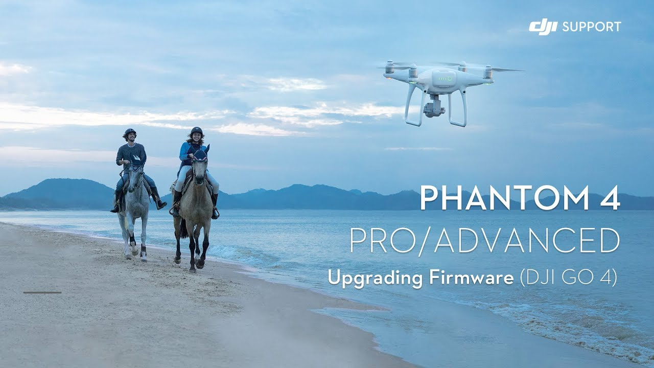 How to Upgrade DJI Phantom 4 Pro/Advanced Firmware with DJI GO 4