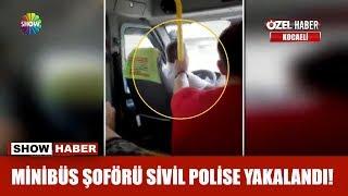Minibüs şoförü sivil polise yakalandı!