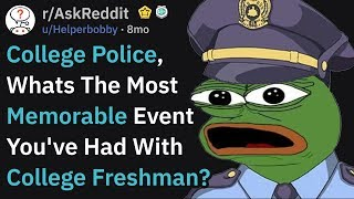 College Police, What Memorable Thing Has The Freshman Done? (r/AskReddit)