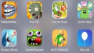 Troll Quest Internet,PVZ HD,Cut The Rope,Dumb Ways,Hungry Shark,Zombie Tsunami,Kick Bald,Rise Up