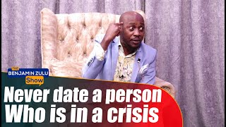 Never Date A person Who Is In A Crisis - The Benjamin Zulu Show
