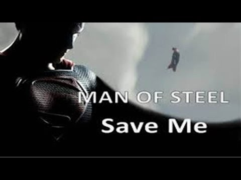 Man of Steel - Save Me (Music Video)