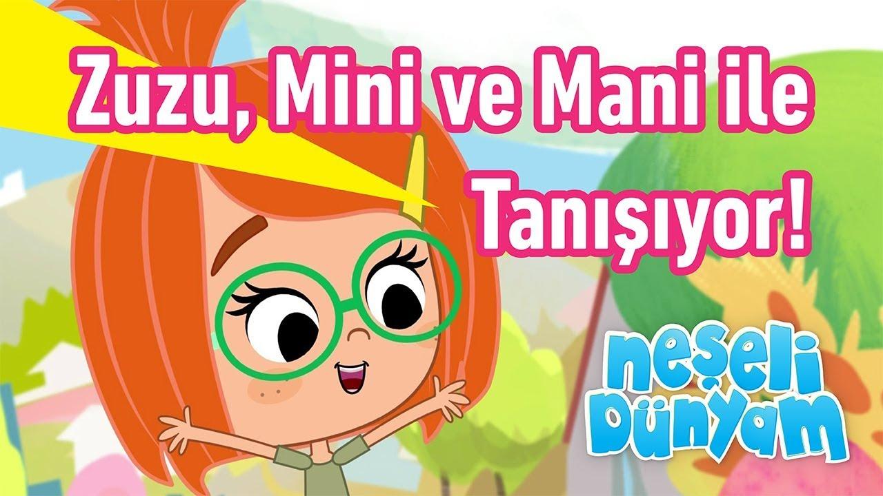 minika - Neşeli Dünyam - 4.Bölüm - Zuzu, Mini ve Mani ile Tanışıyor