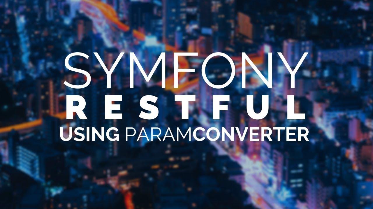 09 - Using the ParamConverter in Symfony 4 REST