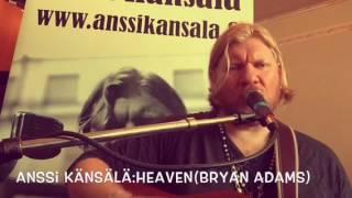 Anssi Känsälä-Heaven (B. Adams)