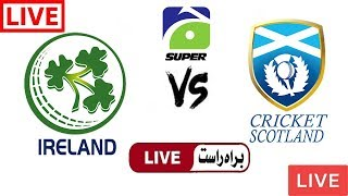 Geo Super Live Cricket Match Today Online Ireland vs Scotland 3rd T20 2018