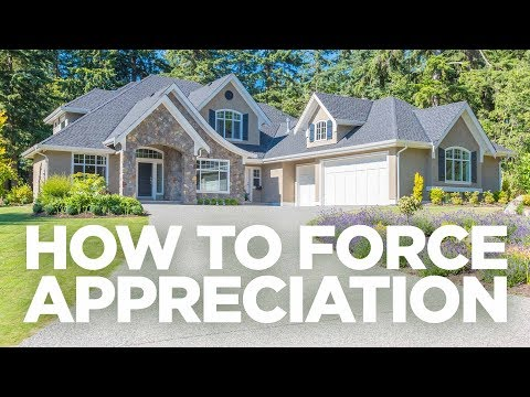 How to Force Appreciation - Real Estate Investing Made Simple