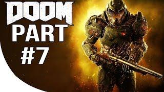 DOOM 4 - Gameplay Walkthrough Part 7 - DOOM 2016 Let's Play Playthrough