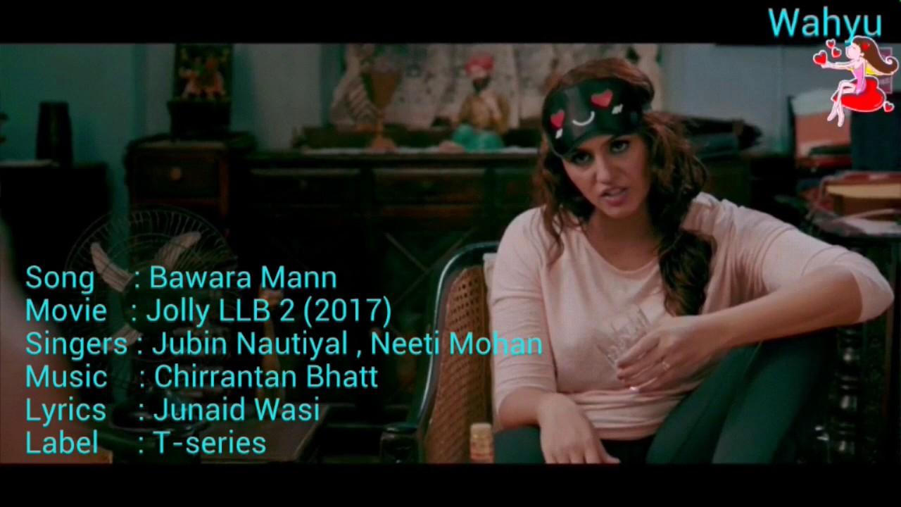 Download Bawara Mann [English].Jolly LLB 2 | Akshay Kumar,Huma Qureshi | Jubin Nautiyal,Neeti Mohan| T-series