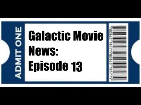 Galactic Movie News Episode 13