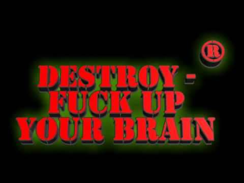 Destroy -  Fuck Up Your Brain