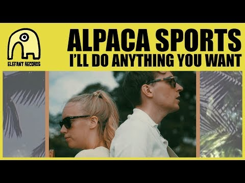 ALPACA SPORTS - I'll Do Anything You Want [Official]