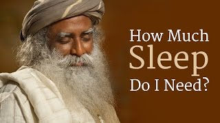 How Much Sleep Do I Need? | Sadhguru