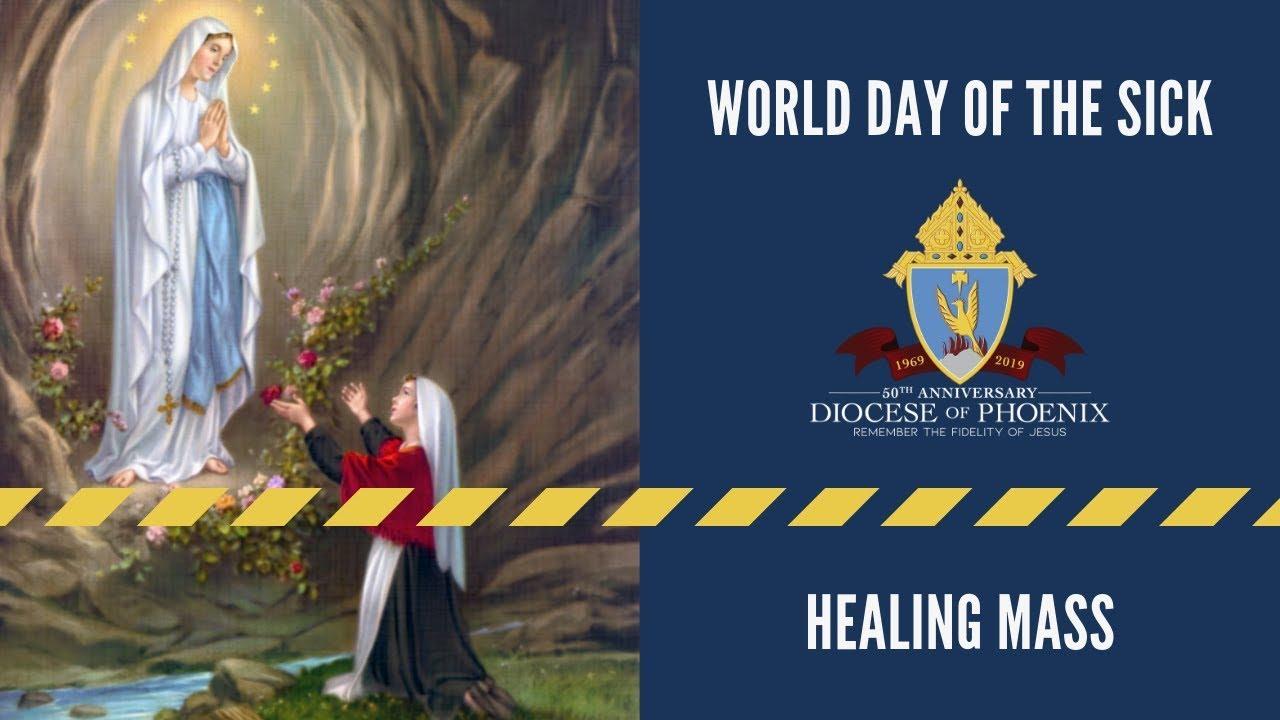 World Day of the Sick Healing Mass - February 9, 2019