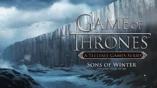 [ТРЕЙЛЕР] Game of Thrones: Episode 4  'Sons of Winter' от  A Telltale Games