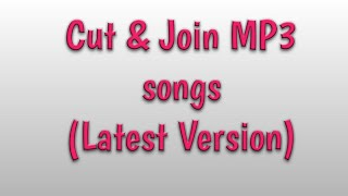 How to cut and join the mp3 songs(LaTeSt VeRsIoN)..??