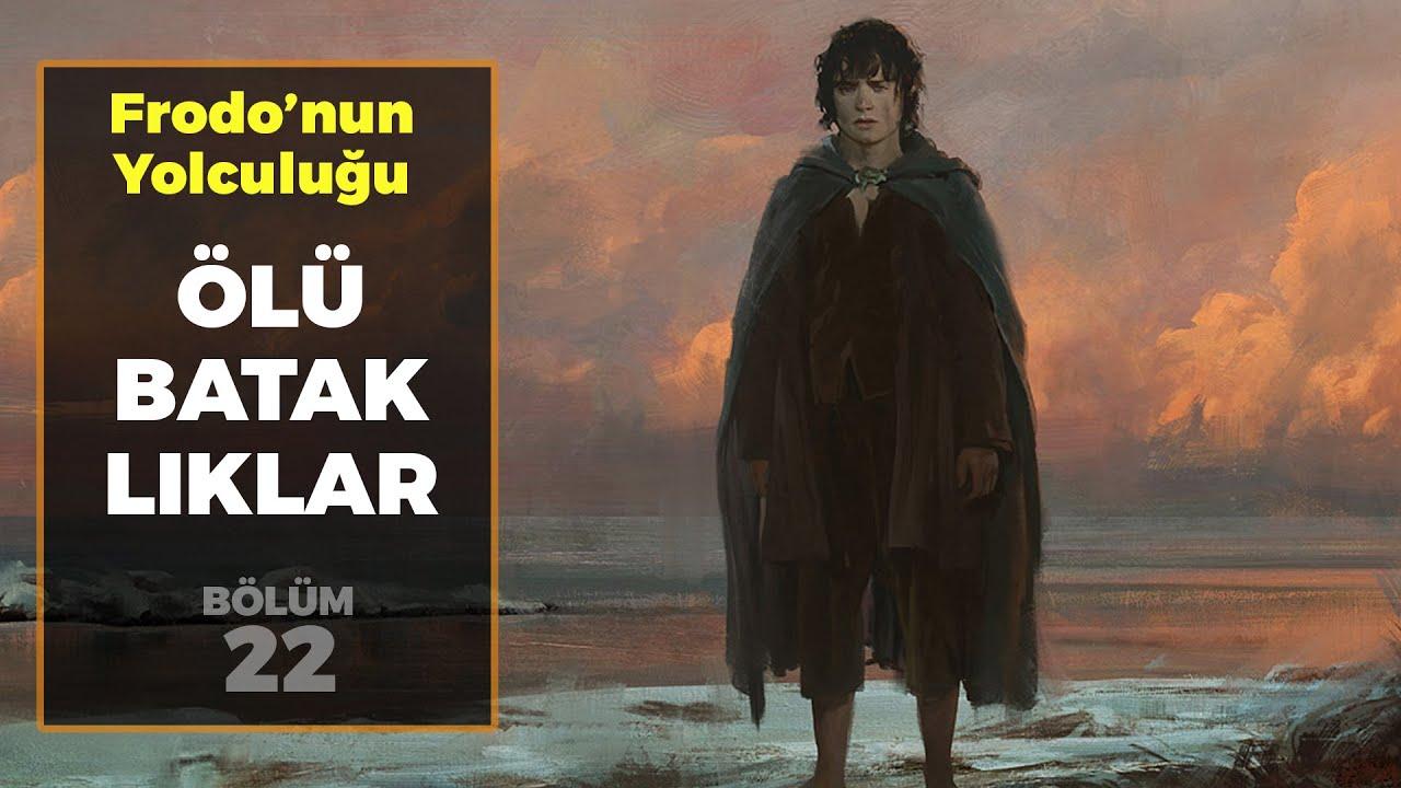 ÖLÜ BATAKLIKLAR / Frodo'nun Yolculuğu B22 | Yüzüklerin Efendisi