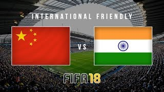 LIVE: China vs India - Football International Friendly - FIFA 18