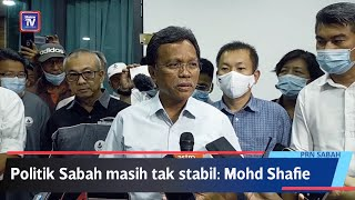 PRN Sabah: Politik Sabah masih tidak stabil - Mohd Shafie