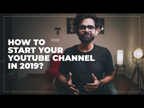 HOW TO START A YOUTUBE CHANNEL IN 2019?