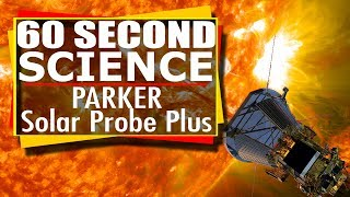 Closer to the Sun: 60 Second Science - Nasa's Parker Probe