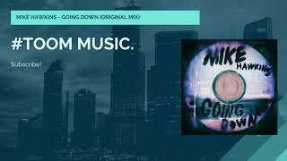 MIKE HAWKINS - GOING DOWN (Original Mix) #TOOMMUSIC.