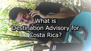 What is Destination Advisory to travel to Costa Rica
