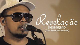Revelação - Desengano (Com Jhonatan Alexandre)