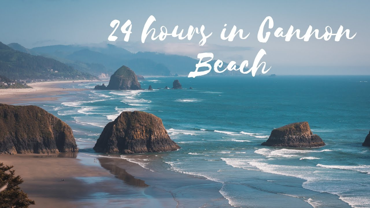 24 Hours In Cannon Beach Oregon Where