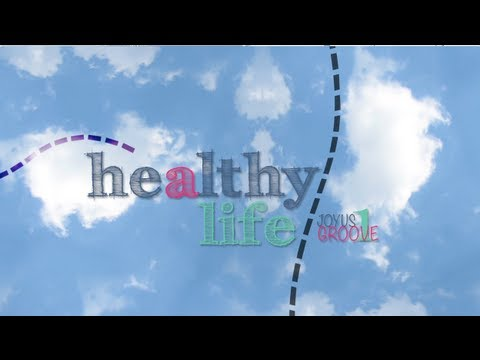 A Healthy Life - JoYus GROOVE (Part 1)