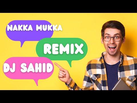 Nakka Mukka -DJ Sahid Remix