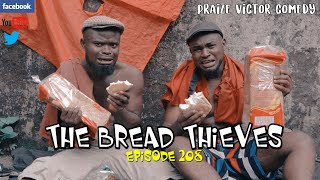 THE BREAD THIEVES episode208 (PRAIZE VICTOR COMEDY)
