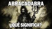 Origen Y Significado De La Palabra Abracadabra Youtube