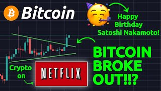 BITCOIN BROKE OUT!?? HAPPY BIRTHDAY SATOSHI NAKAMOTO!! CRYPTO ON NETFLIX!!