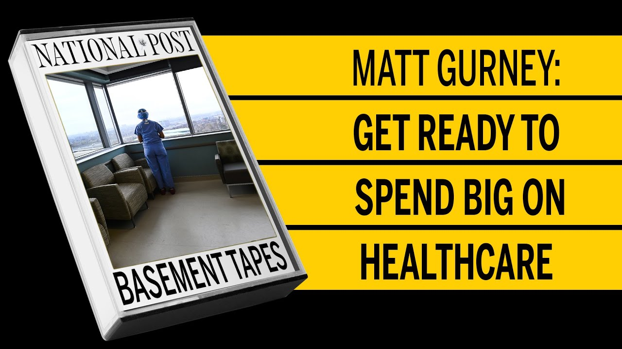 Matt Gurney: Get ready to spend big on healthcare