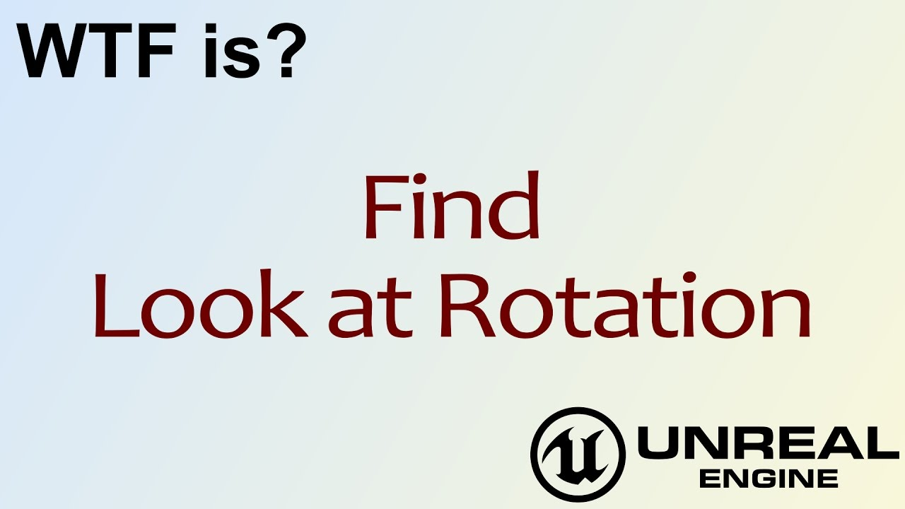 WTF Is? Find Look at Rotation in Unreal Engine 4 ( UE4 )