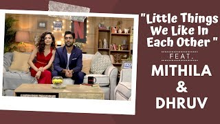 Little Things We Like In Each Other Ft Mithila Palkar And Dhruv Sehgal